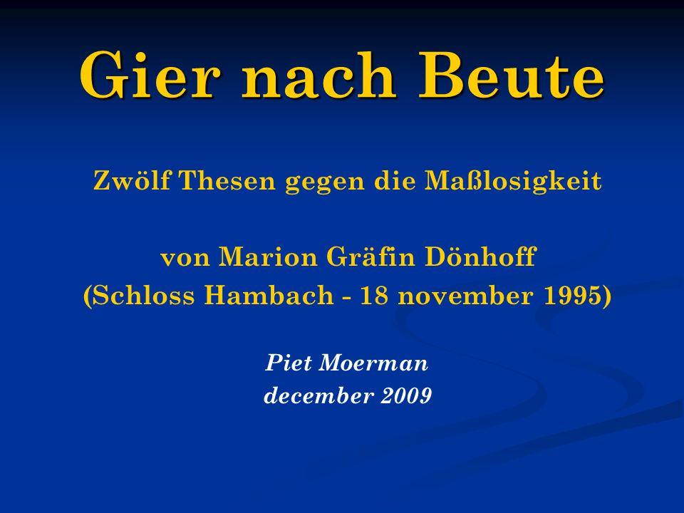 Gier nach Beute Zwölf Thesen gegen die Maßlosigkeit von Marion Gräfin Dönhoff (Schloss Hambach - 18 november 1995) Piet Moerman december 2009