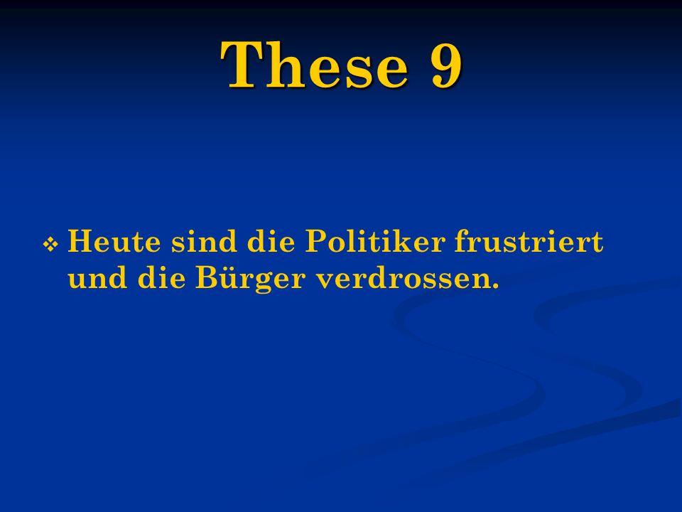 These 9 Heute sind die Politiker frustriert und die Bürger verdrossen.