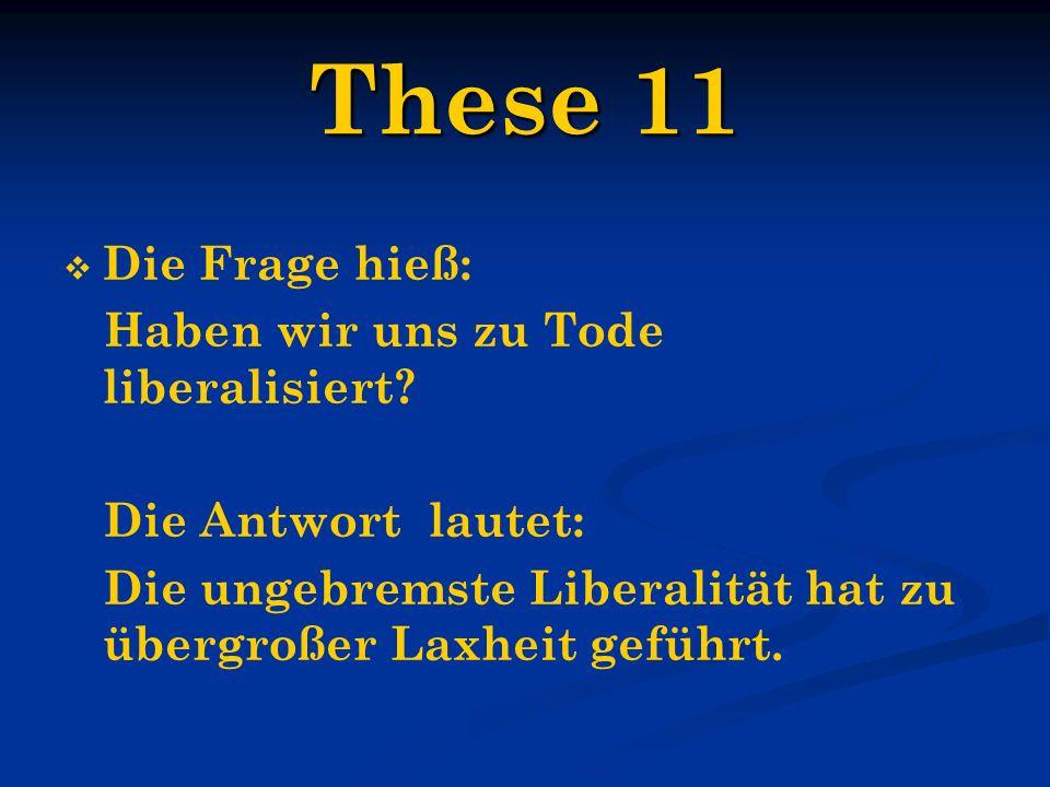 These 11 Die Frage hieß: Haben wir uns zu Tode liberalisiert? Die Antwort lautet: Die ungebremste Liberalität hat zu übergroßer Laxheit geführt.