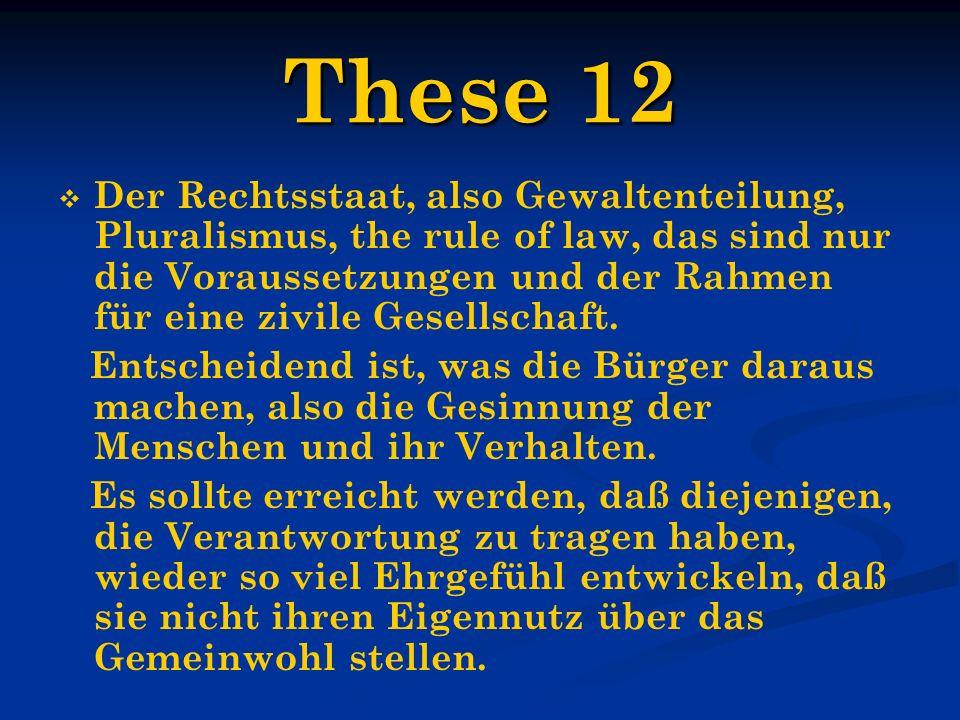 These 12 Der Rechtsstaat, also Gewaltenteilung, Pluralismus, the rule of law, das sind nur die Voraussetzungen und der Rahmen für eine zivile Gesellsc