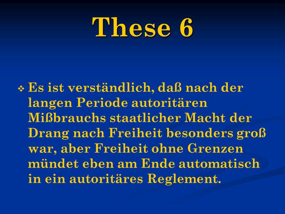 These 6 Es ist verständlich, daß nach der langen Periode autoritären Mißbrauchs staatlicher Macht der Drang nach Freiheit besonders groß war, aber Fre