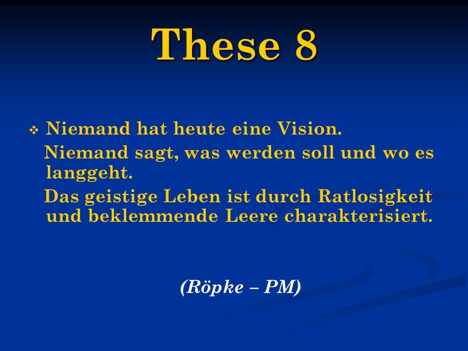 These 8 Niemand hat heute eine Vision. Niemand sagt, was werden soll und wo es langgeht. Das geistige Leben ist durch Ratlosigkeit und beklemmende Lee