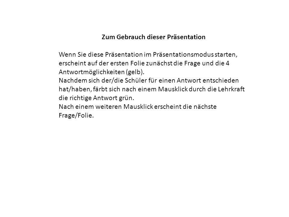 Zum Gebrauch dieser Präsentation Wenn Sie diese Präsentation im Präsentationsmodus starten, erscheint auf der ersten Folie zunächst die Frage und die 4 Antwortmöglichkeiten (gelb).