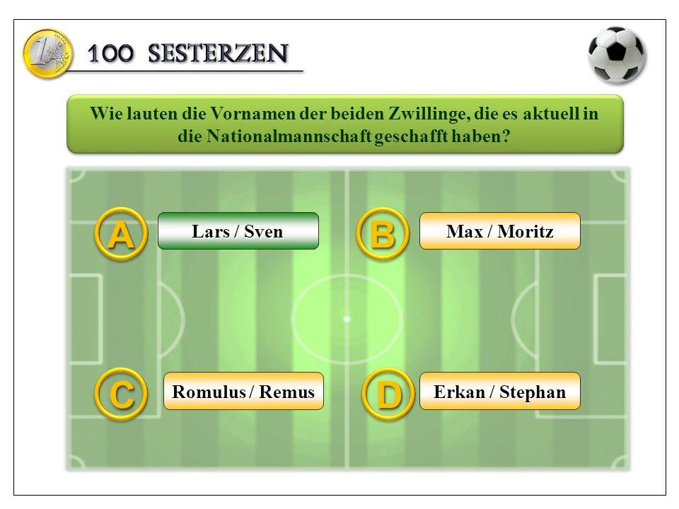 Lars / Sven Max / Moritz Erkan / Stephan Romulus / Remus Wie lauten die Vornamen der beiden Zwillinge, die es aktuell in die Nationalmannschaft geschafft haben.