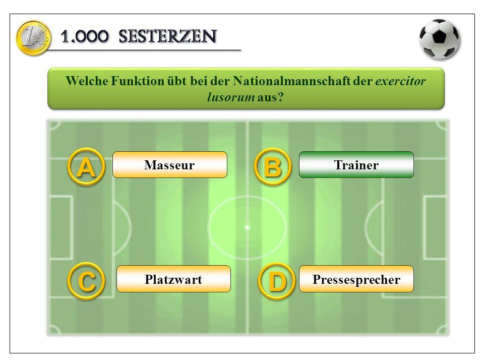 MasseurTrainer PressesprecherPlatzwart Welche Funktion übt bei der Nationalmannschaft der exercitor lusorum aus? Trainer