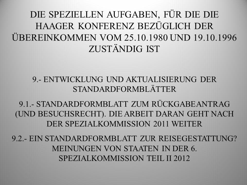 DIE SPEZIELLEN AUFGABEN, FÜR DIE DIE HAAGER KONFERENZ BEZÜGLICH DER ÜBEREINKOMMEN VOM 25.10.1980 UND 19.10.1996 ZUSTÄNDIG IST 9.- ENTWICKLUNG UND AKTUALISIERUNG DER STANDARDFORMBLÄTTER 9.1.- STANDARDFORMBLATT ZUM RÜCKGABEANTRAG (UND BESUCHSRECHT).