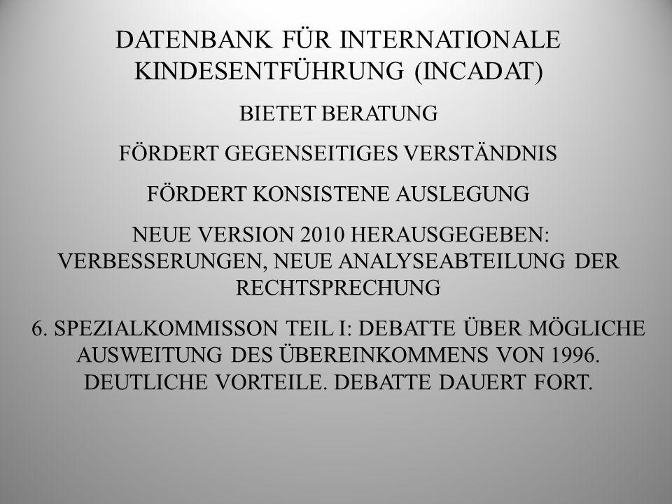 DATENBANK FÜR INTERNATIONALE KINDESENTFÜHRUNG (INCADAT) BIETET BERATUNG FÖRDERT GEGENSEITIGES VERSTÄNDNIS FÖRDERT KONSISTENE AUSLEGUNG NEUE VERSION 20
