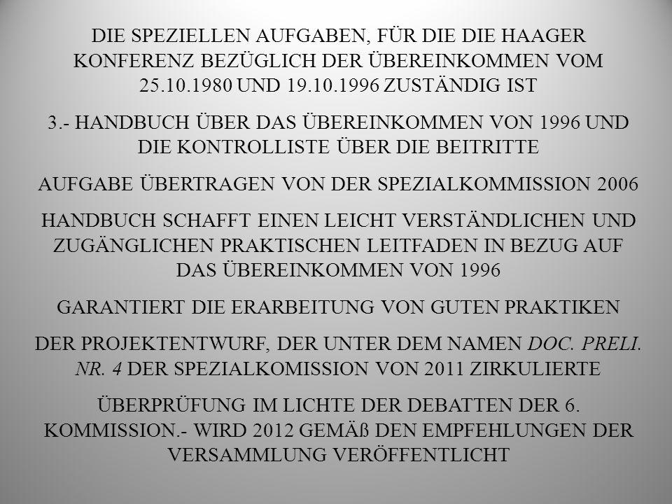 DIE SPEZIELLEN AUFGABEN, FÜR DIE DIE HAAGER KONFERENZ BEZÜGLICH DER ÜBEREINKOMMEN VOM 25.10.1980 UND 19.10.1996 ZUSTÄNDIG IST 4.- KONFERENZEN, SEMINARE UND AUSBILDUNG 5.- UNMITTELBARE GERICHTLICHE KOMMUNIKATION: UNTERSTÜTZUNG UND ENTWICKLUNG 5.1.- DAS INTERNATIONALE NETZWERK DER RICHTER DER HAAGER KONFERENZ: RUWENBERG 1998, DER ANFANG: MEHR ALS 60 RICHTER AUS 46 STAATEN ALLER KONTINENTE 5.2.- DARAUSFOLGENDER LEITFADEN UND PROJEKT DER WESENTLICHEN GRUNDSÄTZE.