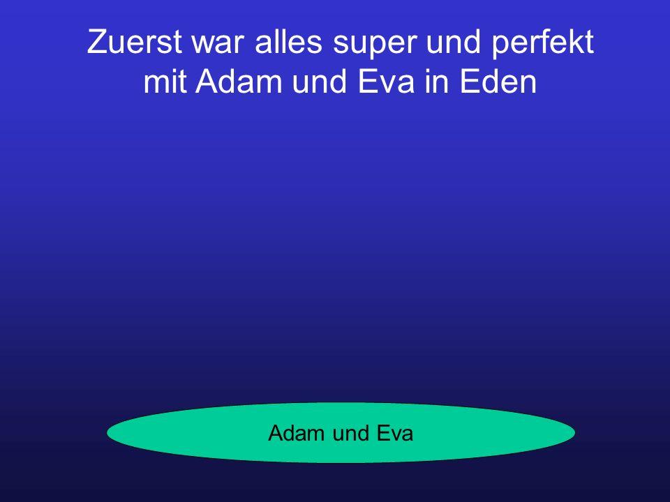 Zuerst war alles super und perfekt mit Adam und Eva in Eden Adam und Eva