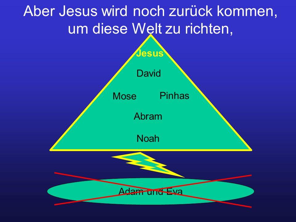 Aber Jesus wird noch zurück kommen, um diese Welt zu richten, Adam und Eva David Jesus Mose Pinhas Abram Noah