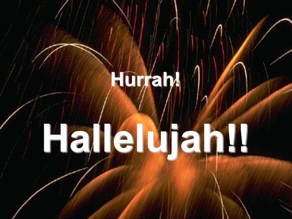 Hurrah!Hallelujah!!