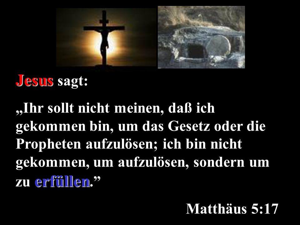 Jesus Jesus sagt: erfüllen Ihr sollt nicht meinen, daß ich gekommen bin, um das Gesetz oder die Propheten aufzulösen; ich bin nicht gekommen, um aufzulösen, sondern um zu erfüllen.