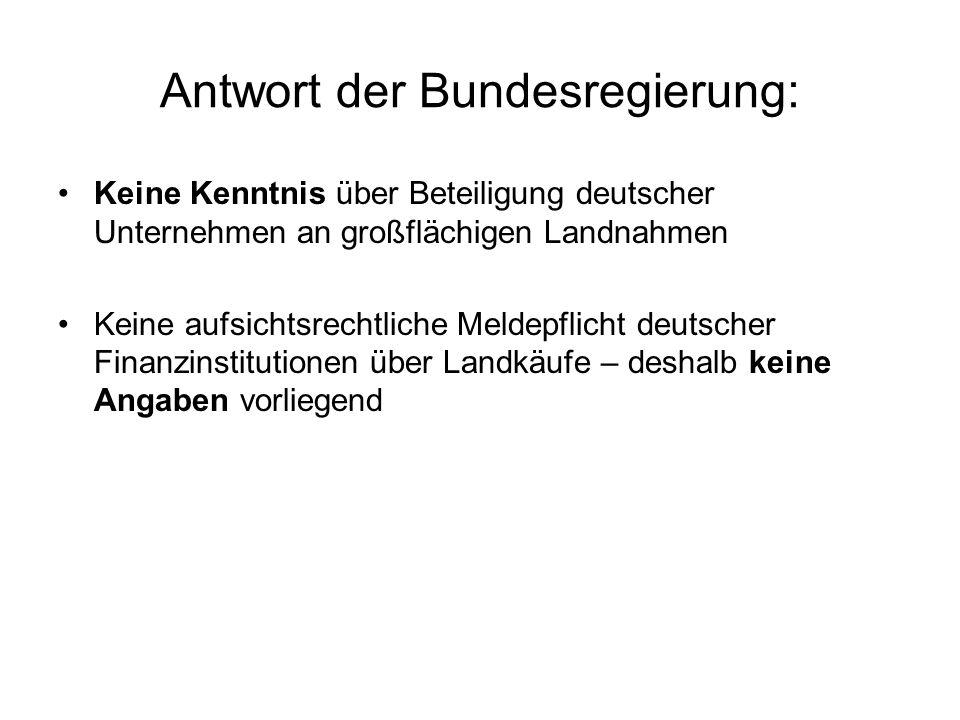 Antwort der Bundesregierung: Keine Kenntnis über Beteiligung deutscher Unternehmen an großflächigen Landnahmen Keine aufsichtsrechtliche Meldepflicht