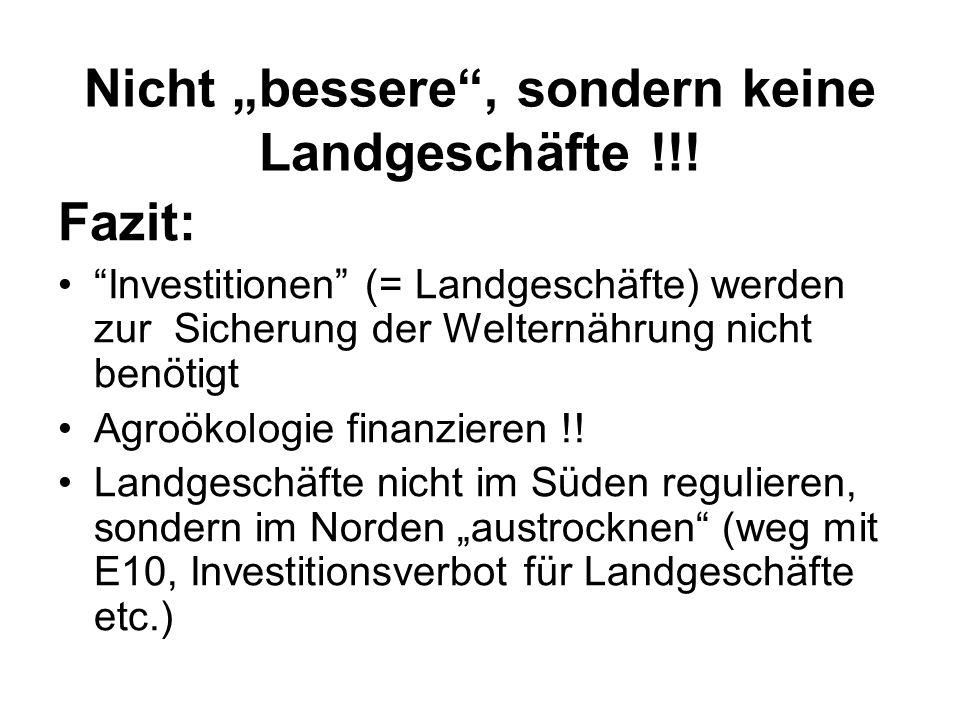 Nicht bessere, sondern keine Landgeschäfte !!! Fazit: Investitionen (= Landgeschäfte) werden zur Sicherung der Welternährung nicht benötigt Agroökolog