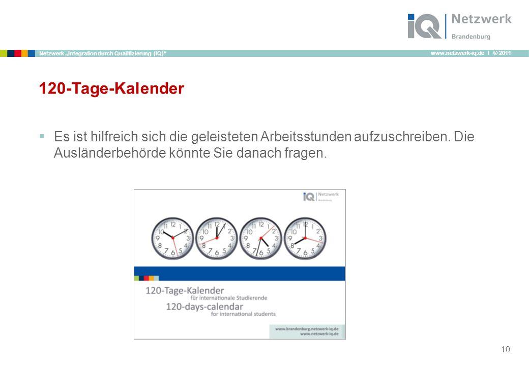 www.netzwerk-iq.de I © 2011 Netzwerk Integration durch Qualifizierung (IQ) 120-Tage-Kalender Es ist hilfreich sich die geleisteten Arbeitsstunden aufz