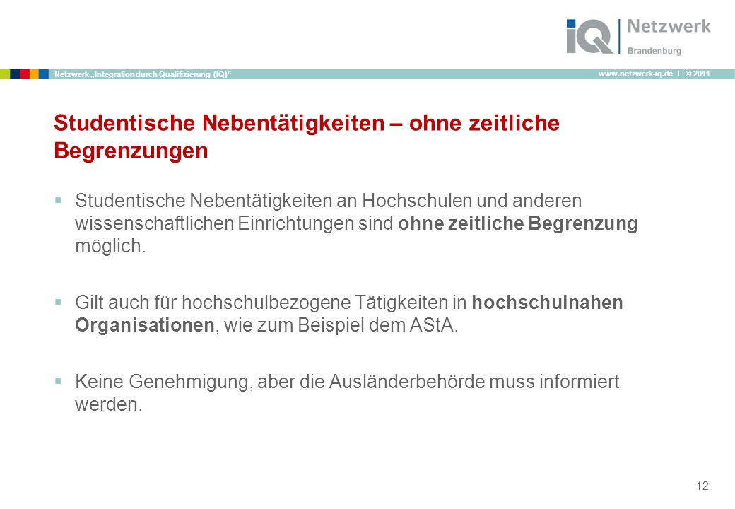 www.netzwerk-iq.de I © 2011 Netzwerk Integration durch Qualifizierung (IQ) Studentische Nebentätigkeiten – ohne zeitliche Begrenzungen Studentische Ne