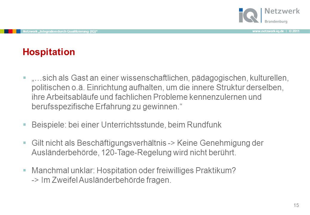 www.netzwerk-iq.de I © 2011 Netzwerk Integration durch Qualifizierung (IQ) Hospitation …sich als Gast an einer wissenschaftlichen, pädagogischen, kult