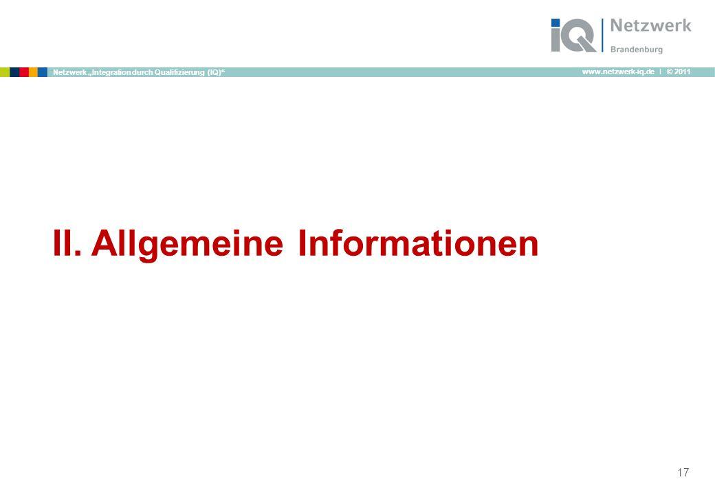 www.netzwerk-iq.de I © 2011 Netzwerk Integration durch Qualifizierung (IQ) II. Allgemeine Informationen 17