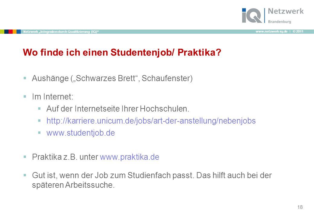 www.netzwerk-iq.de I © 2011 Netzwerk Integration durch Qualifizierung (IQ) Wo finde ich einen Studentenjob/ Praktika? Aushänge (Schwarzes Brett, Schau