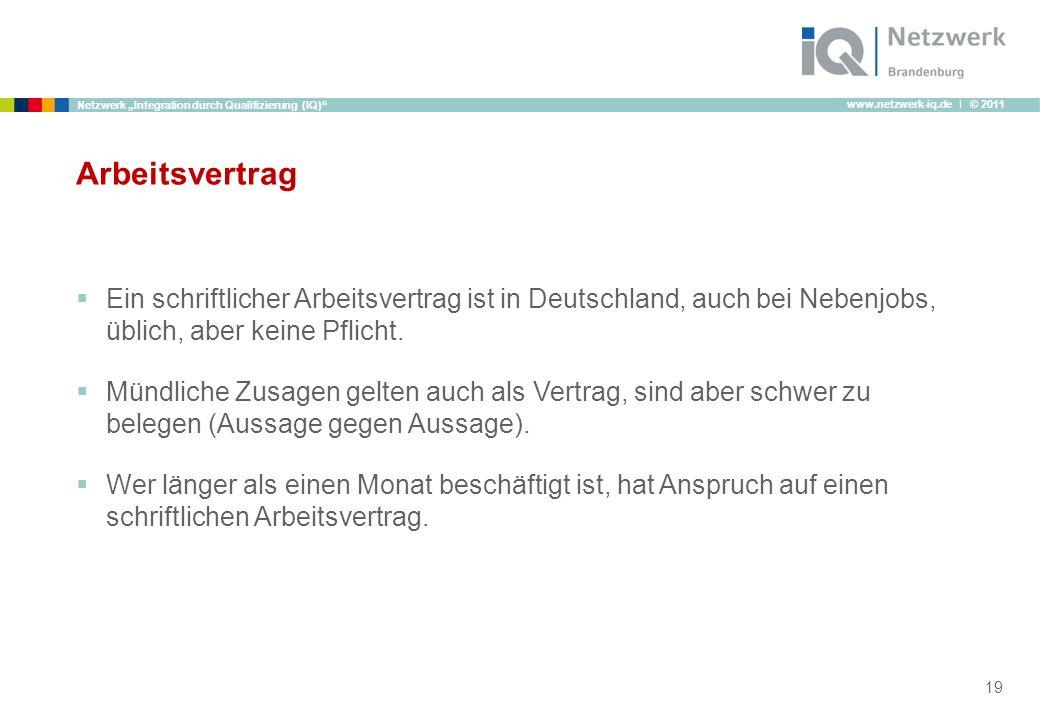 www.netzwerk-iq.de I © 2011 Netzwerk Integration durch Qualifizierung (IQ) Arbeitsvertrag Ein schriftlicher Arbeitsvertrag ist in Deutschland, auch be