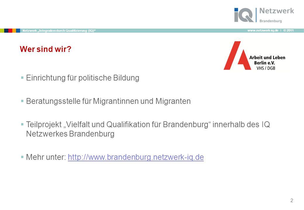 www.netzwerk-iq.de I © 2011 Netzwerk Integration durch Qualifizierung (IQ) Wer sind wir? 2 Einrichtung für politische Bildung Beratungsstelle für Migr