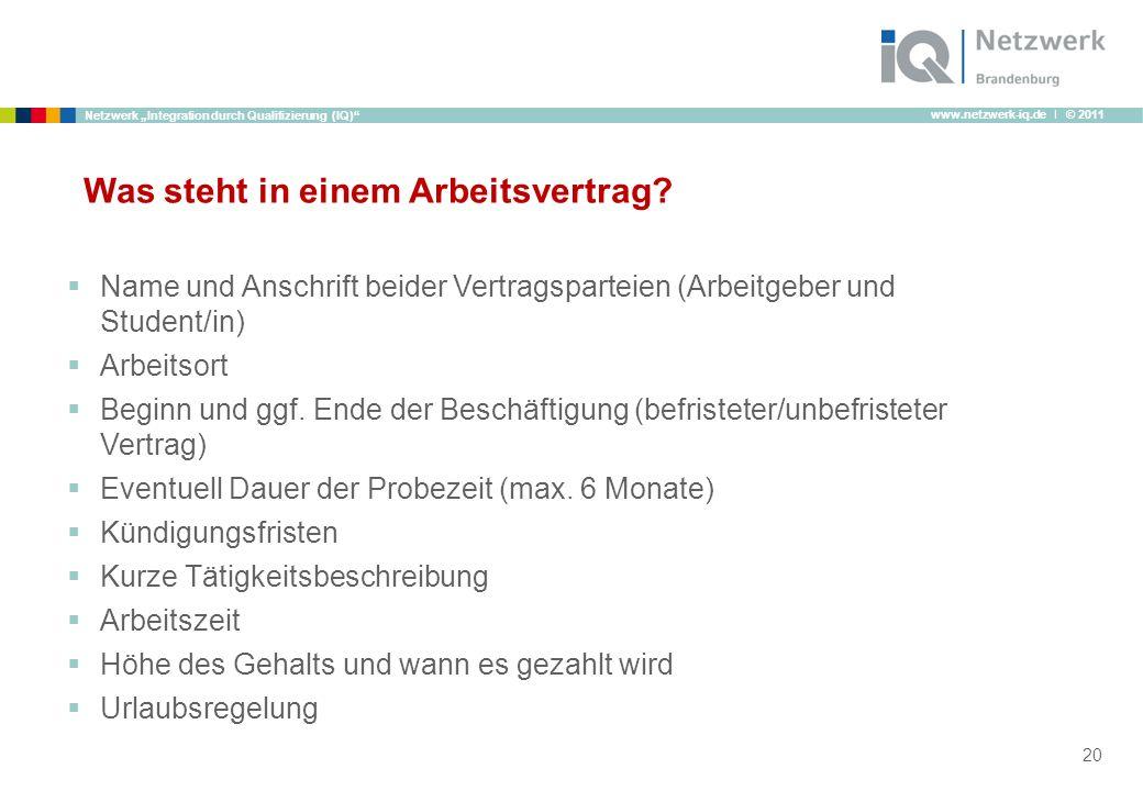 www.netzwerk-iq.de I © 2011 Netzwerk Integration durch Qualifizierung (IQ) Was steht in einem Arbeitsvertrag? Name und Anschrift beider Vertragspartei