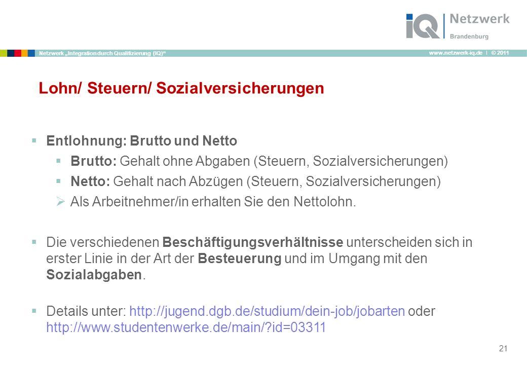 www.netzwerk-iq.de I © 2011 Netzwerk Integration durch Qualifizierung (IQ) Lohn/ Steuern/ Sozialversicherungen Entlohnung: Brutto und Netto Brutto: Ge