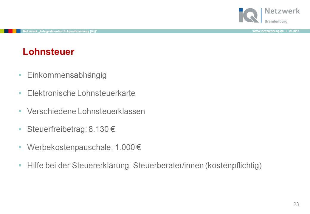 www.netzwerk-iq.de I © 2011 Netzwerk Integration durch Qualifizierung (IQ) Lohnsteuer Einkommensabhängig Elektronische Lohnsteuerkarte Verschiedene Lo