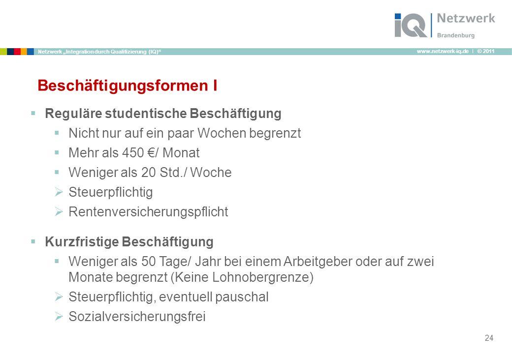 www.netzwerk-iq.de I © 2011 Netzwerk Integration durch Qualifizierung (IQ) Beschäftigungsformen I Reguläre studentische Beschäftigung Nicht nur auf ei
