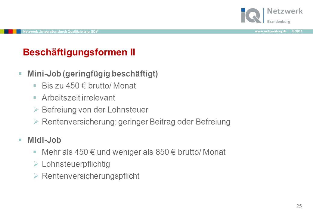www.netzwerk-iq.de I © 2011 Netzwerk Integration durch Qualifizierung (IQ) Beschäftigungsformen II Mini-Job (geringfügig beschäftigt) Bis zu 450 brutt