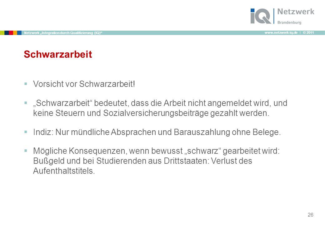 www.netzwerk-iq.de I © 2011 Netzwerk Integration durch Qualifizierung (IQ) Schwarzarbeit Vorsicht vor Schwarzarbeit! Schwarzarbeit bedeutet, dass die