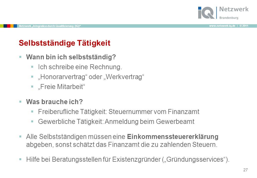 www.netzwerk-iq.de I © 2011 Netzwerk Integration durch Qualifizierung (IQ) Selbstständige Tätigkeit Wann bin ich selbstständig? Ich schreibe eine Rech