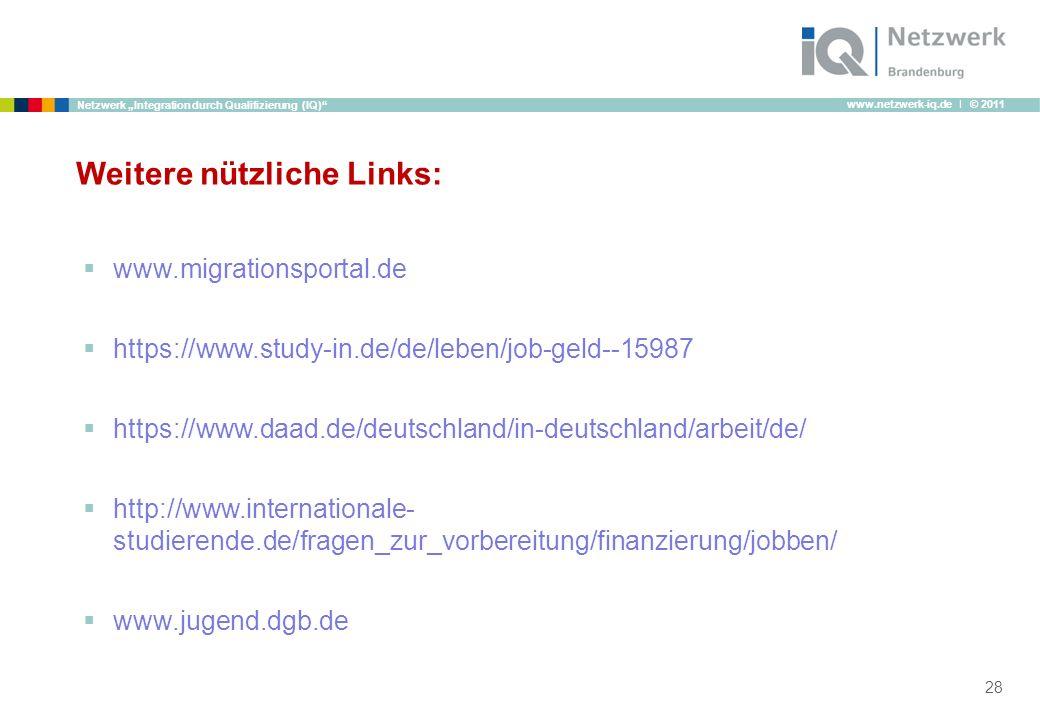 www.netzwerk-iq.de I © 2011 Netzwerk Integration durch Qualifizierung (IQ) 28 Weitere nützliche Links: www.migrationsportal.de https://www.study-in.de