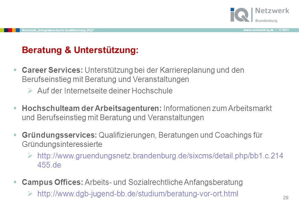 www.netzwerk-iq.de I © 2011 Netzwerk Integration durch Qualifizierung (IQ) 29 Beratung & Unterstützung: Career Services: Unterstützung bei der Karrier