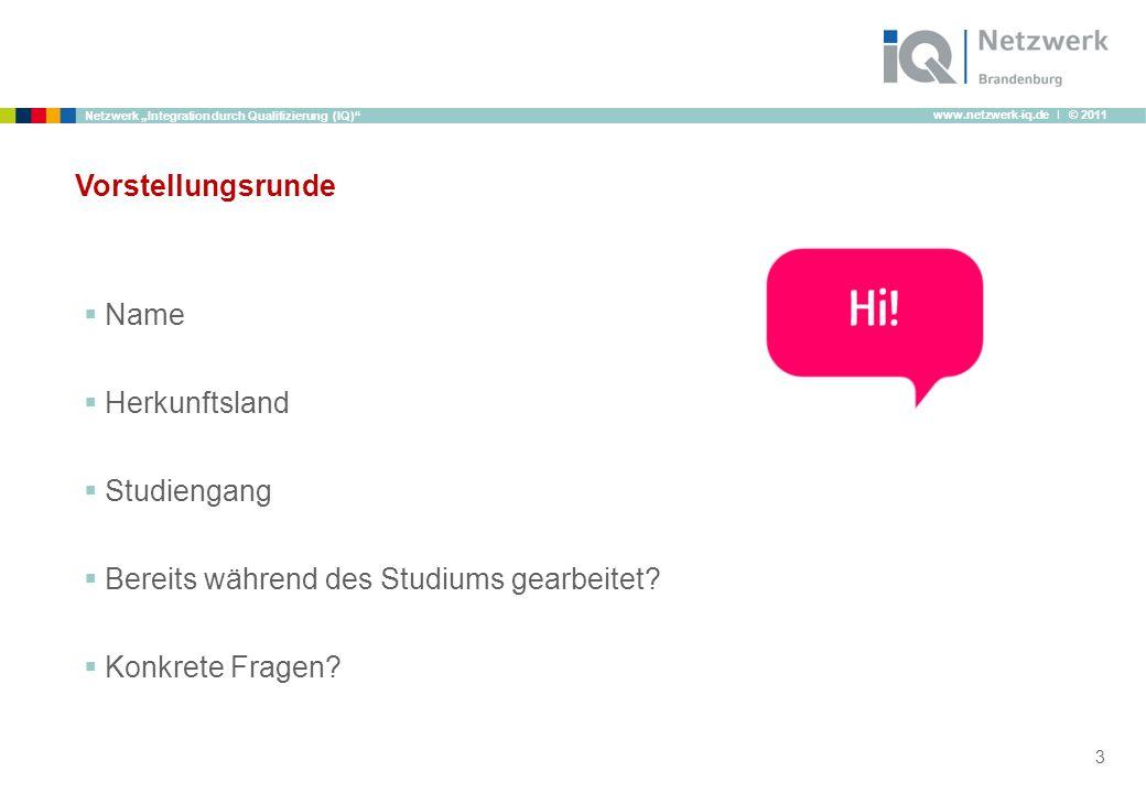 www.netzwerk-iq.de I © 2011 Netzwerk Integration durch Qualifizierung (IQ) Vorstellungsrunde 3 Name Herkunftsland Studiengang Bereits während des Stud