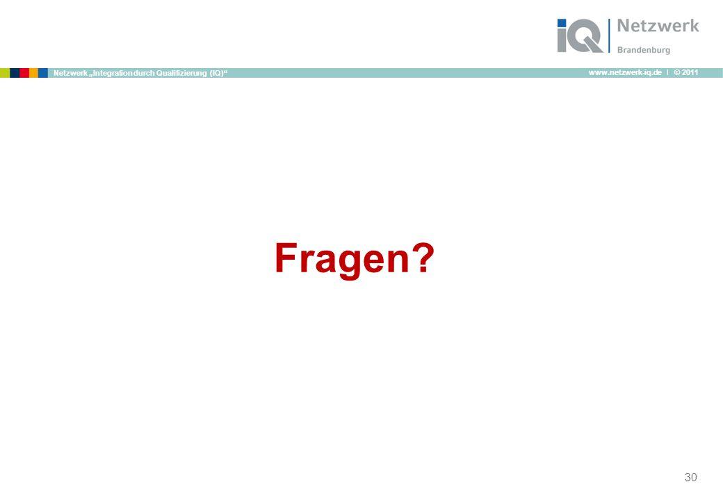 www.netzwerk-iq.de I © 2011 Netzwerk Integration durch Qualifizierung (IQ) Fragen? 30