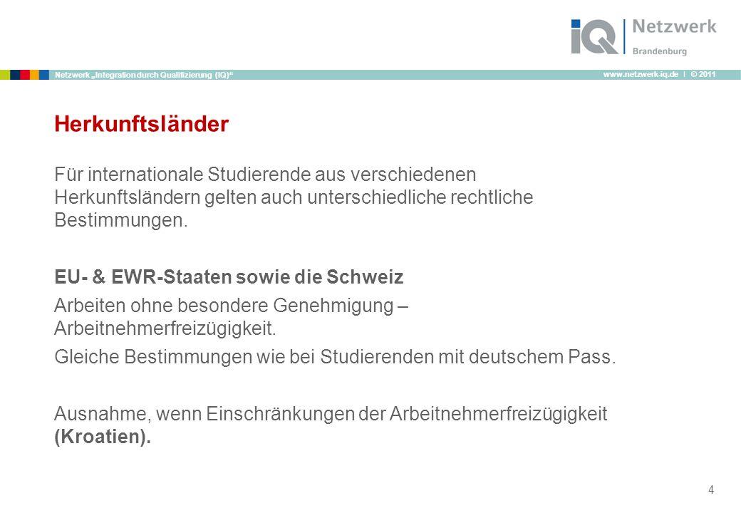 www.netzwerk-iq.de I © 2011 Netzwerk Integration durch Qualifizierung (IQ) Herkunftsländer Für internationale Studierende aus verschiedenen Herkunftsl