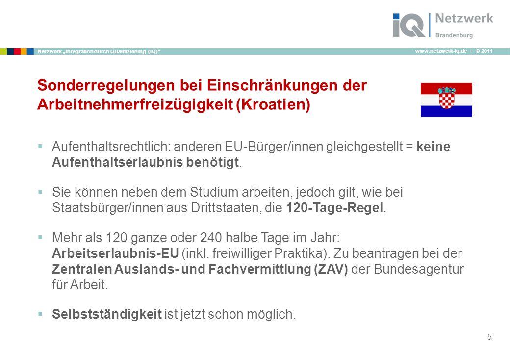 www.netzwerk-iq.de I © 2011 Netzwerk Integration durch Qualifizierung (IQ) Sonderregelungen bei Einschränkungen der Arbeitnehmerfreizügigkeit (Kroatie