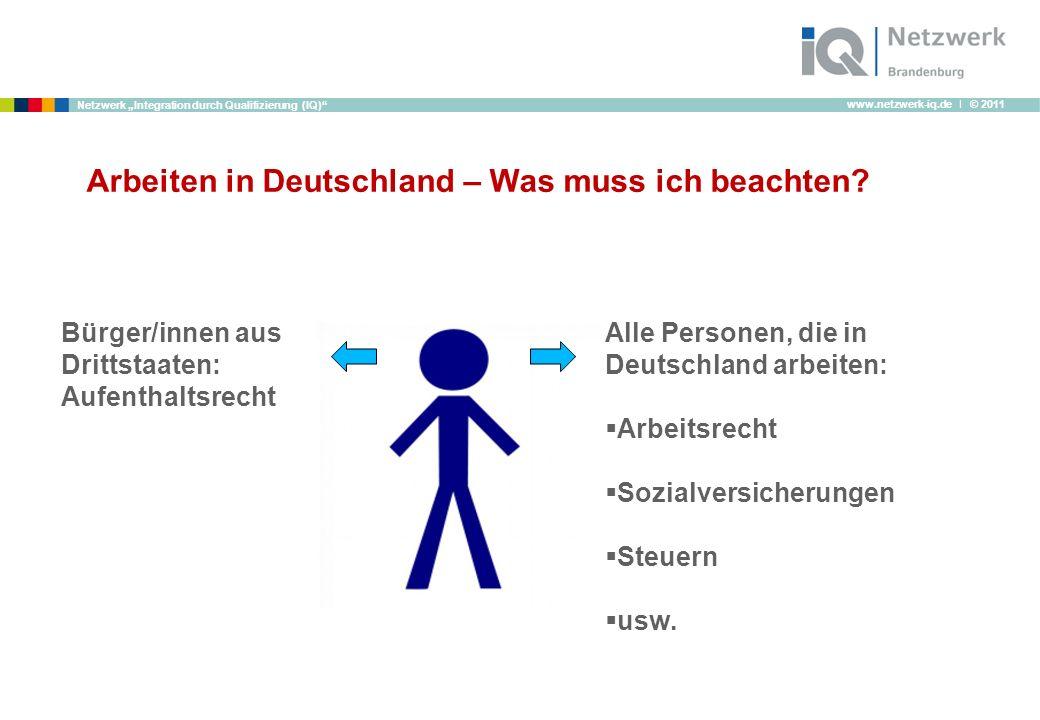 www.netzwerk-iq.de I © 2011 Netzwerk Integration durch Qualifizierung (IQ) Arbeiten in Deutschland – Was muss ich beachten? Bürger/innen aus Drittstaa