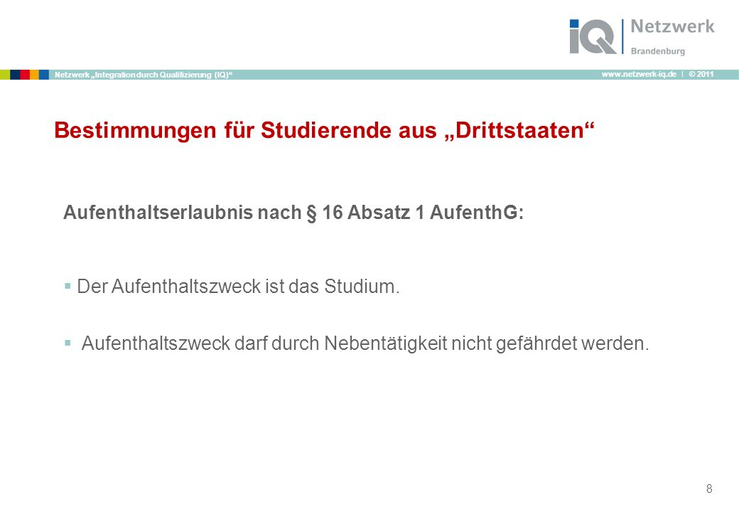 www.netzwerk-iq.de I © 2011 Netzwerk Integration durch Qualifizierung (IQ) Bestimmungen für Studierende aus Drittstaaten Aufenthaltserlaubnis nach § 1