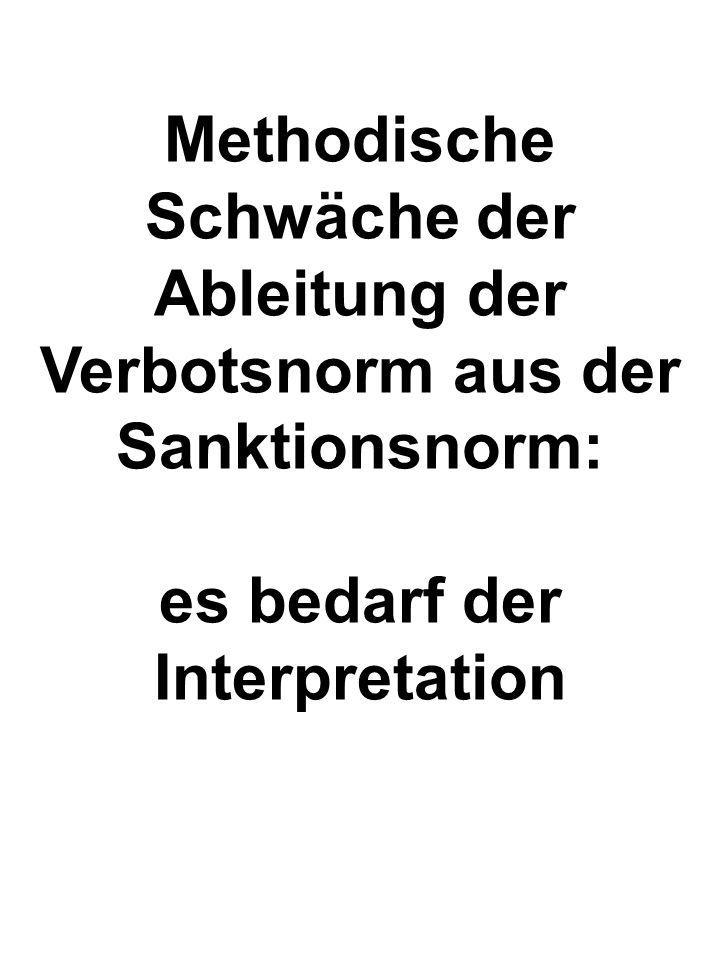 Methodische Schwäche der Ableitung der Verbotsnorm aus der Sanktionsnorm: es bedarf der Interpretation