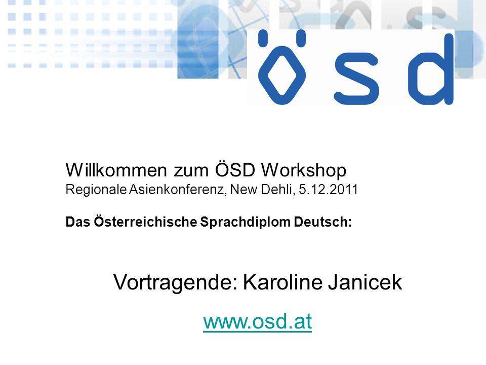 ösd Willkommen zum ÖSD Workshop Regionale Asienkonferenz, New Dehli, 5.12.2011 Das Österreichische Sprachdiplom Deutsch: Vortragende: Karoline Janicek www.osd.at x
