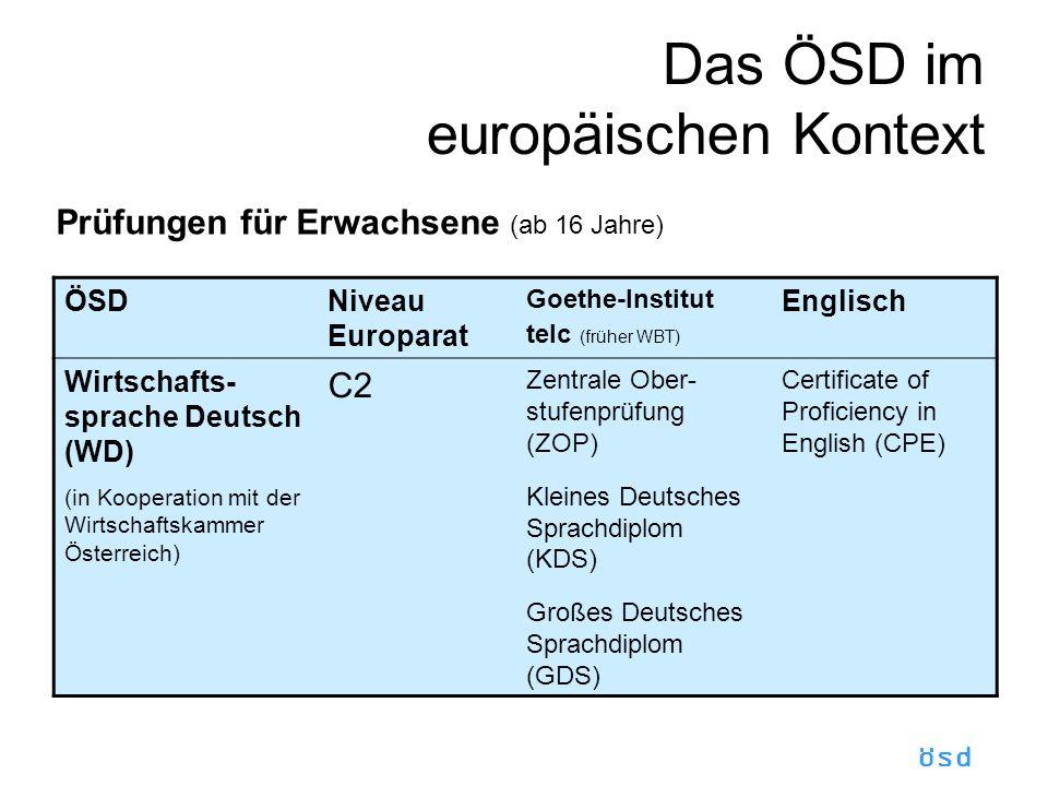 ösd Das ÖSD im europäischen Kontext Prüfungen für Erwachsene (ab 16 Jahre) ÖSDNiveau Europarat Goethe-Institut telc (früher WBT) Englisch Wirtschafts- sprache Deutsch (WD) (in Kooperation mit der Wirtschaftskammer Österreich) C2 Zentrale Ober- stufenprüfung (ZOP) Kleines Deutsches Sprachdiplom (KDS) Großes Deutsches Sprachdiplom (GDS) Certificate of Proficiency in English (CPE)