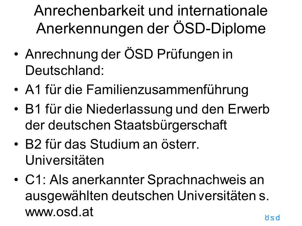 ösd Anrechenbarkeit und internationale Anerkennungen der ÖSD-Diplome Anrechnung der ÖSD Prüfungen in Deutschland: A1 für die Familienzusammenführung B1 für die Niederlassung und den Erwerb der deutschen Staatsbürgerschaft B2 für das Studium an österr.
