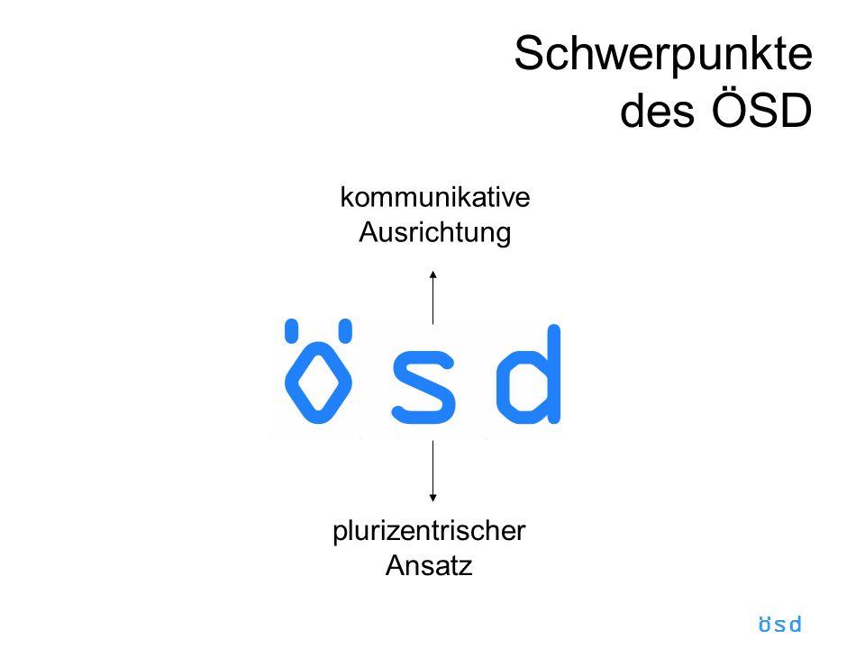 ösd Schwerpunkte des ÖSD kommunikative Ausrichtung plurizentrischer Ansatz