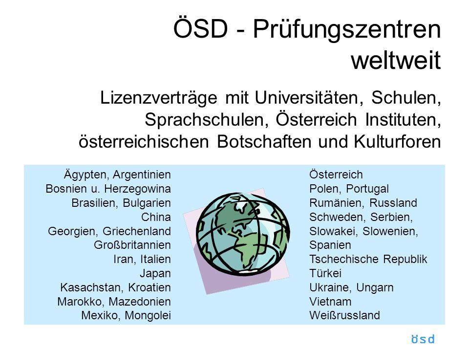 ösd ÖSD - Prüfungszentren weltweit Lizenzverträge mit Universitäten, Schulen, Sprachschulen, Österreich Instituten, österreichischen Botschaften und Kulturforen Ägypten, Argentinien Bosnien u.