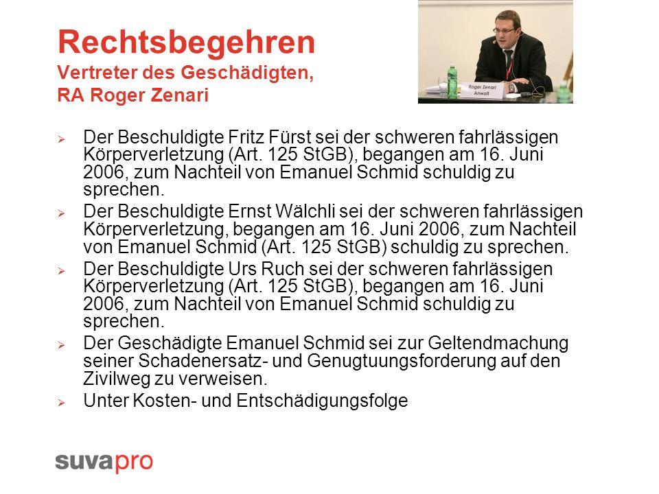 Rechtsbegehren Vertreter des Geschädigten, RA Roger Zenari Der Beschuldigte Fritz Fürst sei der schweren fahrlässigen Körperverletzung (Art. 125 StGB)