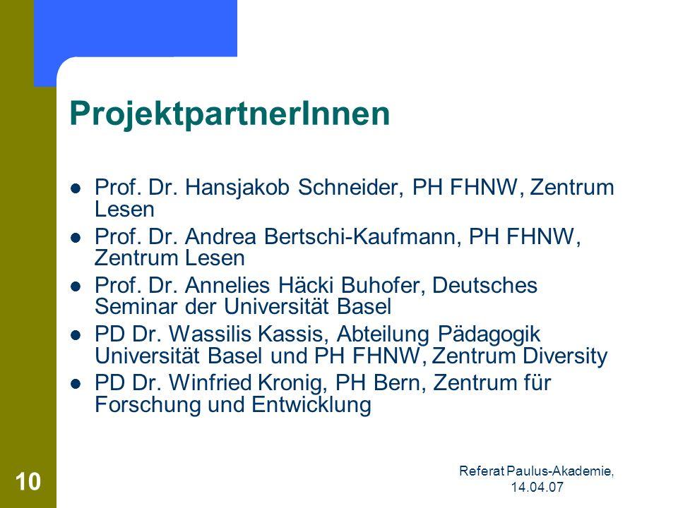 10 ProjektpartnerInnen Prof. Dr. Hansjakob Schneider, PH FHNW, Zentrum Lesen Prof. Dr. Andrea Bertschi-Kaufmann, PH FHNW, Zentrum Lesen Prof. Dr. Anne