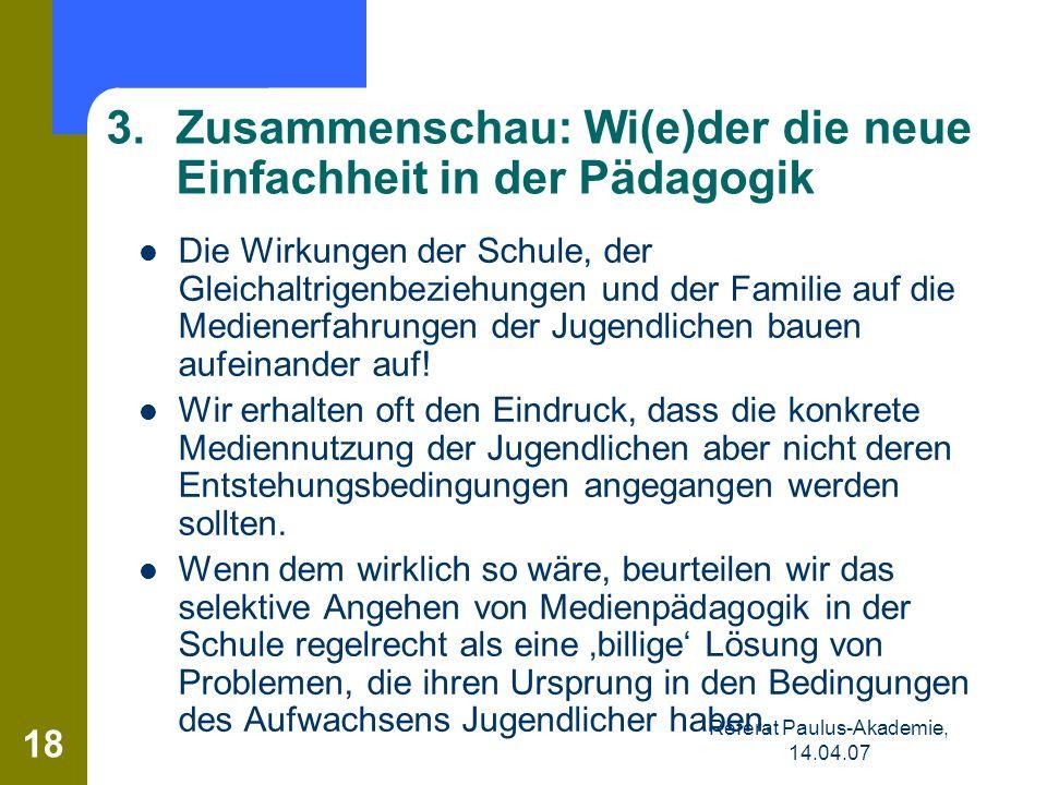 Referat Paulus-Akademie, 14.04.07 18 Die Wirkungen der Schule, der Gleichaltrigenbeziehungen und der Familie auf die Medienerfahrungen der Jugendliche