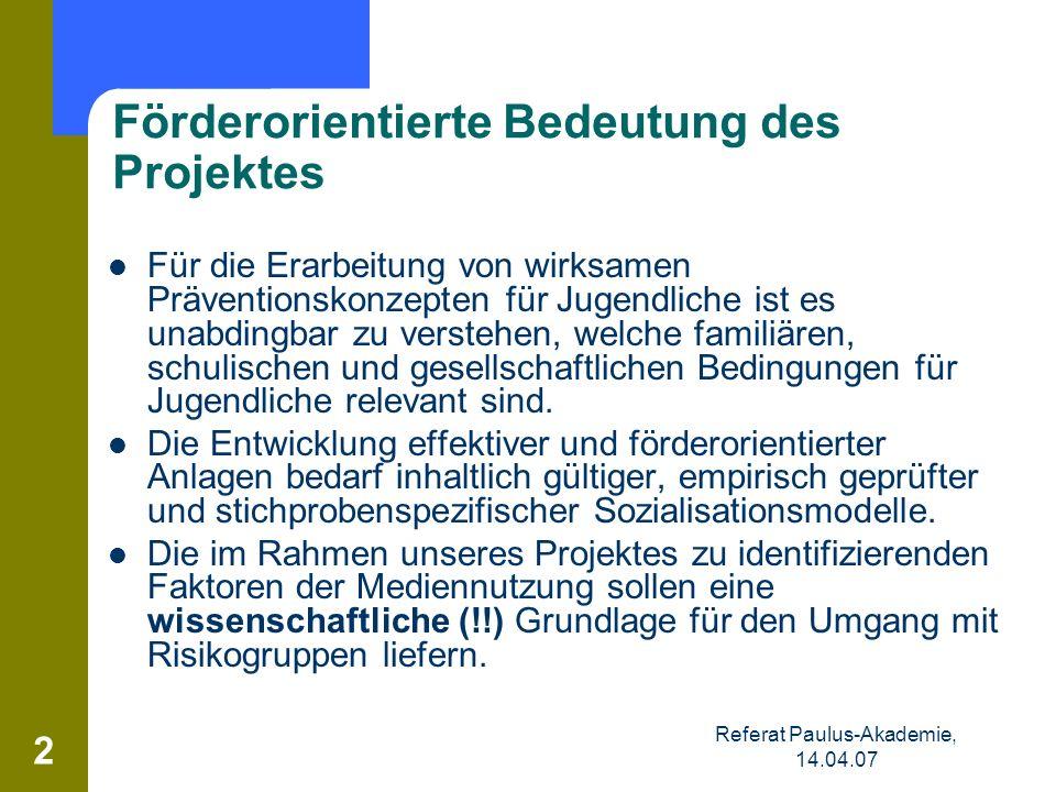 Referat Paulus-Akademie, 14.04.07 2 Förderorientierte Bedeutung des Projektes Für die Erarbeitung von wirksamen Präventionskonzepten für Jugendliche i